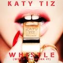 Whistle (While You Work It)/Katy Tiz
