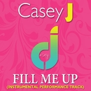 Fill Me Up (Instrumental Performance Track)/Casey J