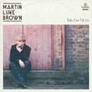 Take Out Of Me EP/Martin Luke Brown