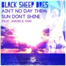 Ain't No Day the Sun Don't Shine (feat. Jarobi & Yaw)/Black Sheep Dres