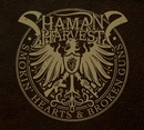 Smokin' Hearts & Broken Guns (Deluxe Edition)/Shaman's Harvest