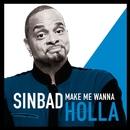 Make Me Wanna Holla/Sinbad