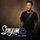 Senyum (Acoustic)/Aziz Harun