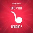 Une p'tite pipe, Hourra !/Patrick Sébastien