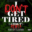 I Don't Get Tired (#IDGT) [Remix]/Kevin Gates