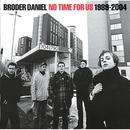 No Time for Us 1989-2004/Broder Daniel