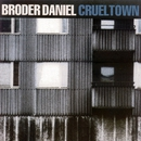 Cruel Town/Broder Daniel