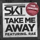 Take Me Away (Remixes)/DJ S.K.T featuring Rae