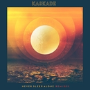 Never Sleep Alone (feat. Tess Comrie) [Remixes]/Kaskade
