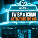 Gotta Thing For You/TWISM, B3RAO