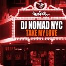 Take My Love/DJ Nomad NYC