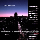 So Meny Layers Of Colours Become A Deep Purple Heart/Edda Magnason
