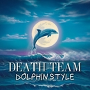 Dolphin Style/Death Team