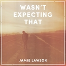Wasn't Expecting That/Jamie Lawson