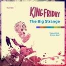 The Big Strange/King Friday