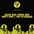 Don't Stop / Got To Release/Black Girl / White Girl