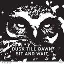 Sit and Wait/Dusk Till Dawn