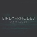 Let It All Go/BIRDY + RHODES