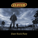 Pure Rock Fury (US Version)/Clutch