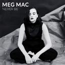 Never Be/Meg Mac