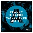 Cause Your Lies EP/Franky Rizardo