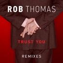 Trust You (Remixes)/Rob Thomas