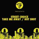 Take Me Away / Hot Shot/Street Choice