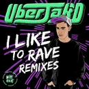 I Like To Rave Remixes/Uberjak'd