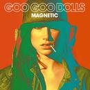 Magnetic (Deluxe Version)/GOO GOO DOLLS