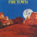 The Good Life/Fire Town