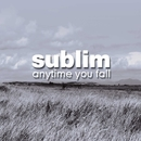 Anytime You Fall/Sublim
