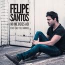 No me dejes así (feat. Cali y El Dandee)/Felipe Santos