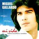 Mi Vida. Historia Musical De Un Romántico/Miguel Gallardo