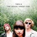 The Goose Hangs High/Tres.B