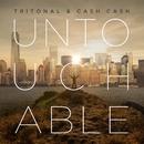 Untouchable (Remixes)/Tritonal and Cash Cash