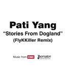 Stories From Dogland (FlyKKiller Remix)/Pati Yang