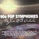 90's Pop Symphonies/The New World Orchestra