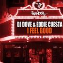 I Feel Good/DJ Dove, Eddie Cuesta