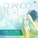 Cuando te ví (Single)/José Delgado & David Santos