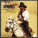 Cowboy Songs III/Michael Martin Murphey