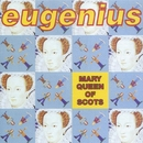 Mary Queen Of Scotts/Eugenius