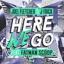Here We Go (feat. Fatman Scoop)/Joel Fletcher & J-Trick