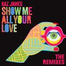 Show Me All Your Love (Remixes)/Kaz James