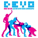 What We Do: Electro-Devo Remix Cornucopia/Devo
