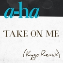 Take On Me (Kygo Remix)/A-Ha