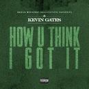 How U Think I Got It/Kevin Gates