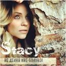 Ne Delay Mne Bol`no/Stacy