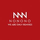 We Are Only Remixes/NONONO