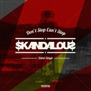 Don't Stop Can't Stop/Skandalous