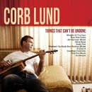 Things That Can't Be Undone/Corb Lund